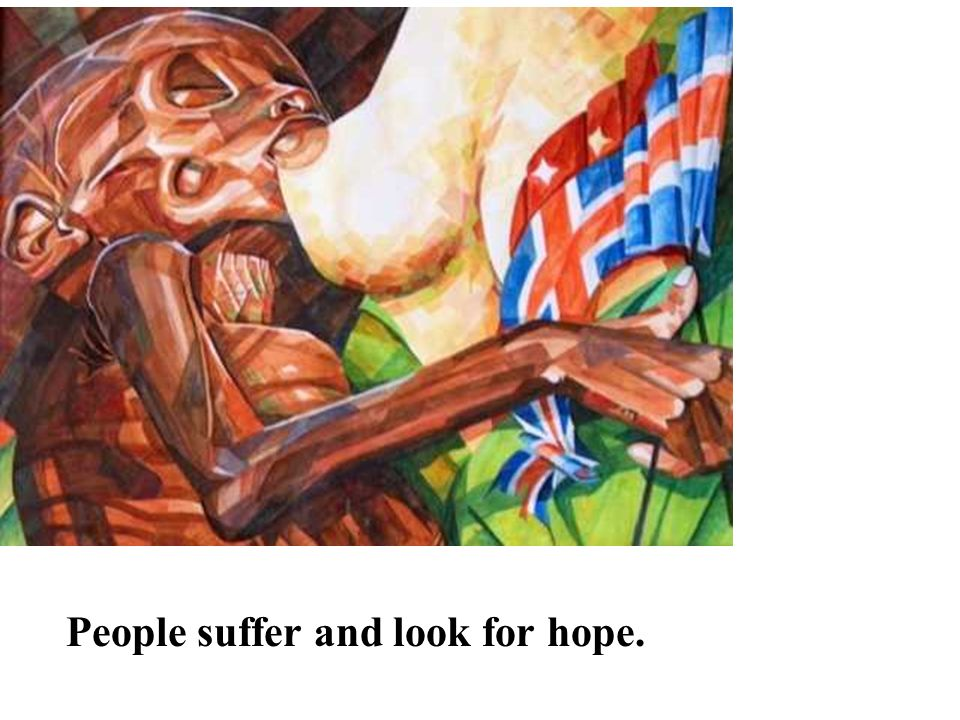 People suffer and look for hope.