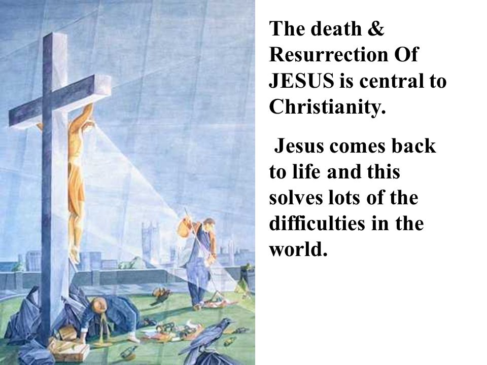 The death & Resurrection Of JESUS is central to Christianity.