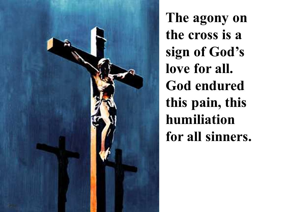 The agony on the cross is a sign of God's love for all