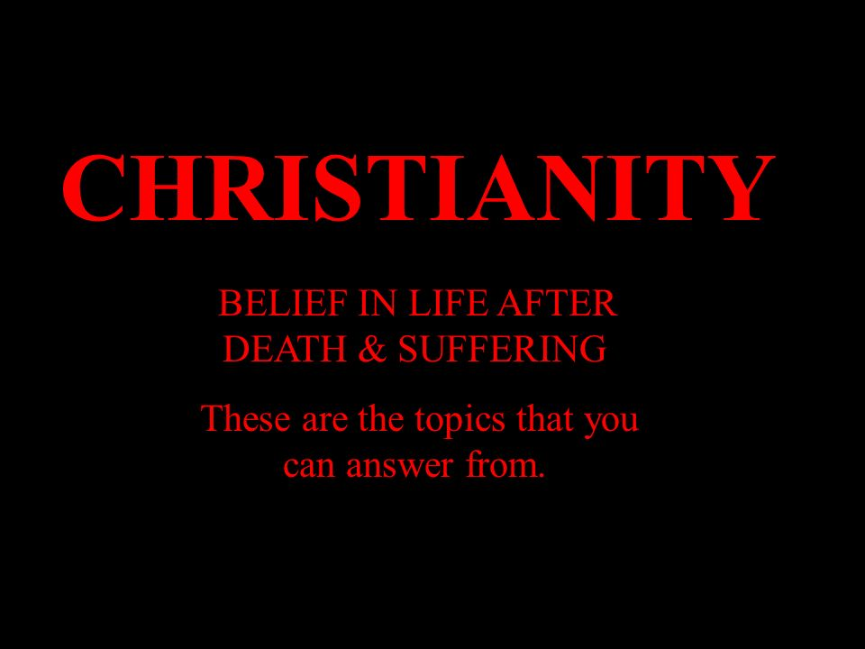 CHRISTIANITY These are the topics that you can answer from.