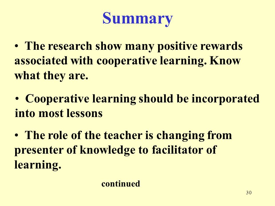 Summary The research show many positive rewards associated with cooperative learning. Know what they are.