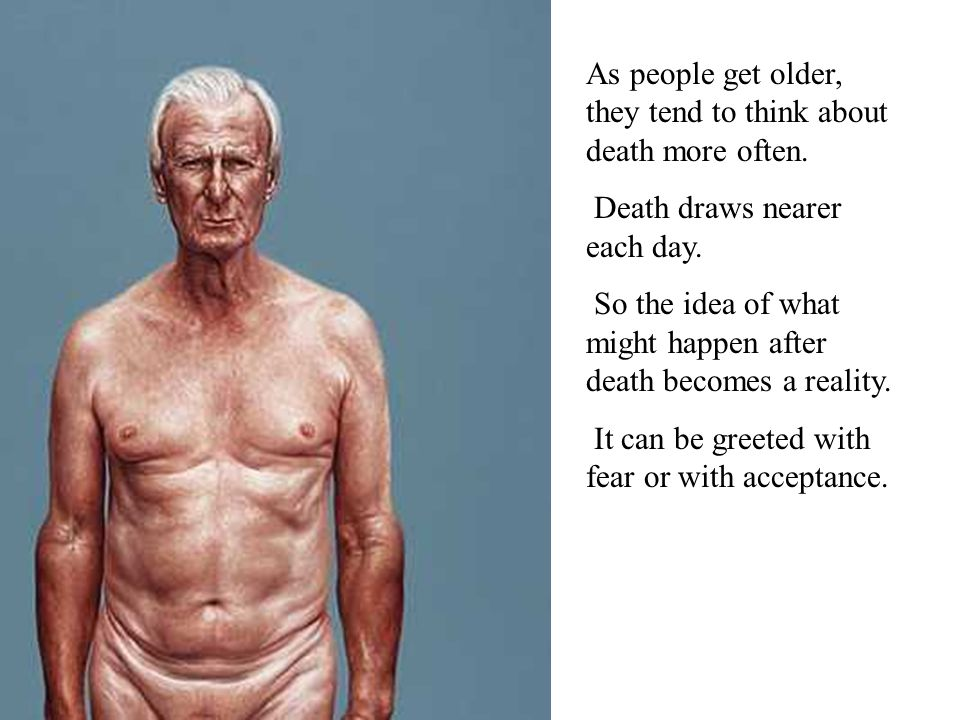 As people get older, they tend to think about death more often.