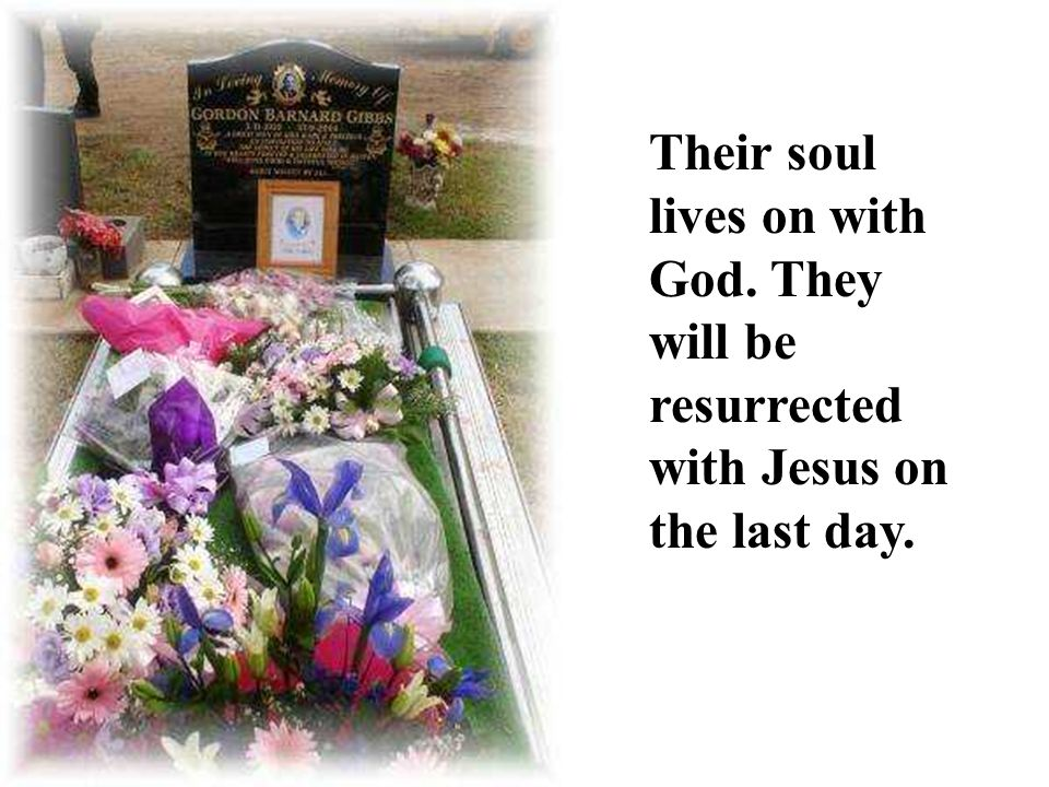 Their soul lives on with God