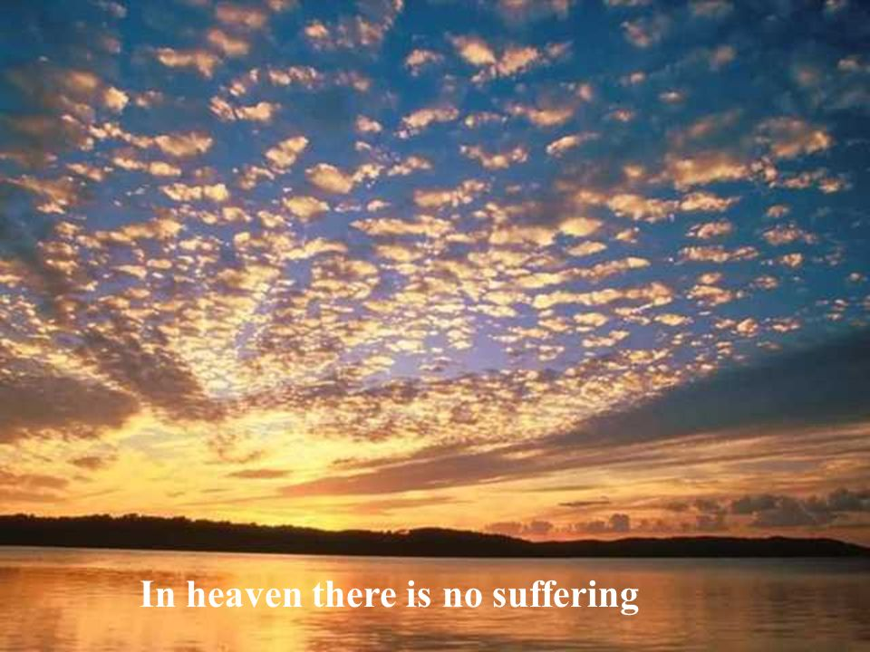 In heaven there is no suffering