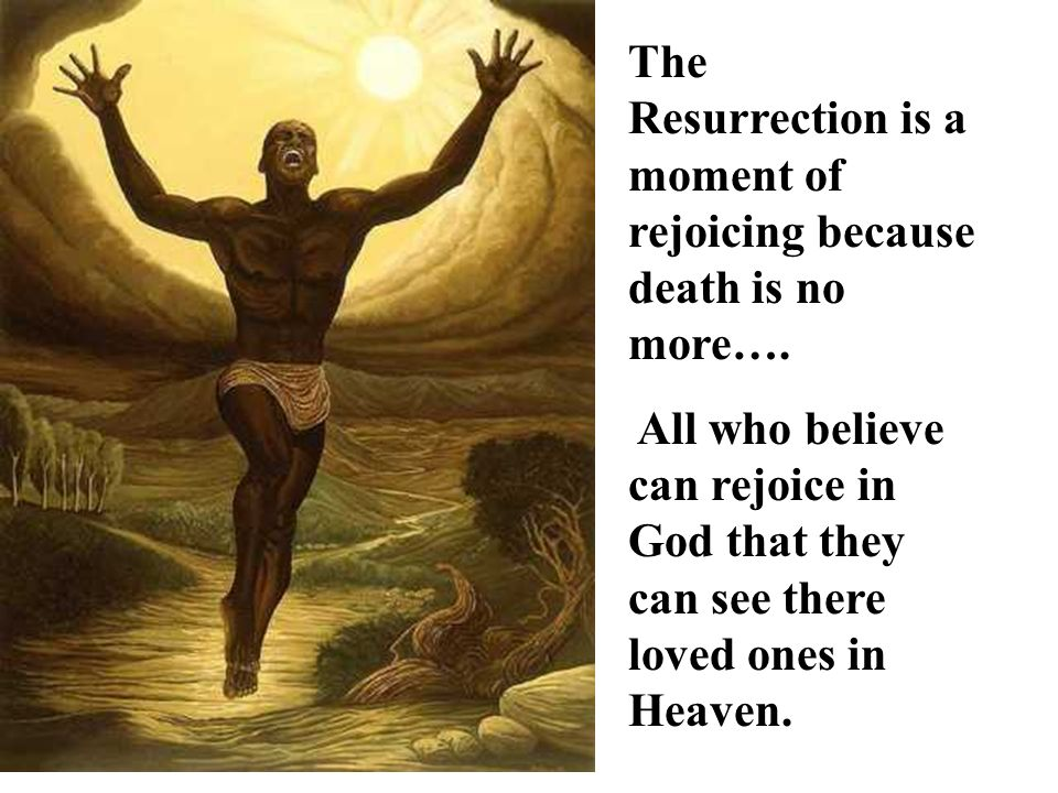 The Resurrection is a moment of rejoicing because death is no more….