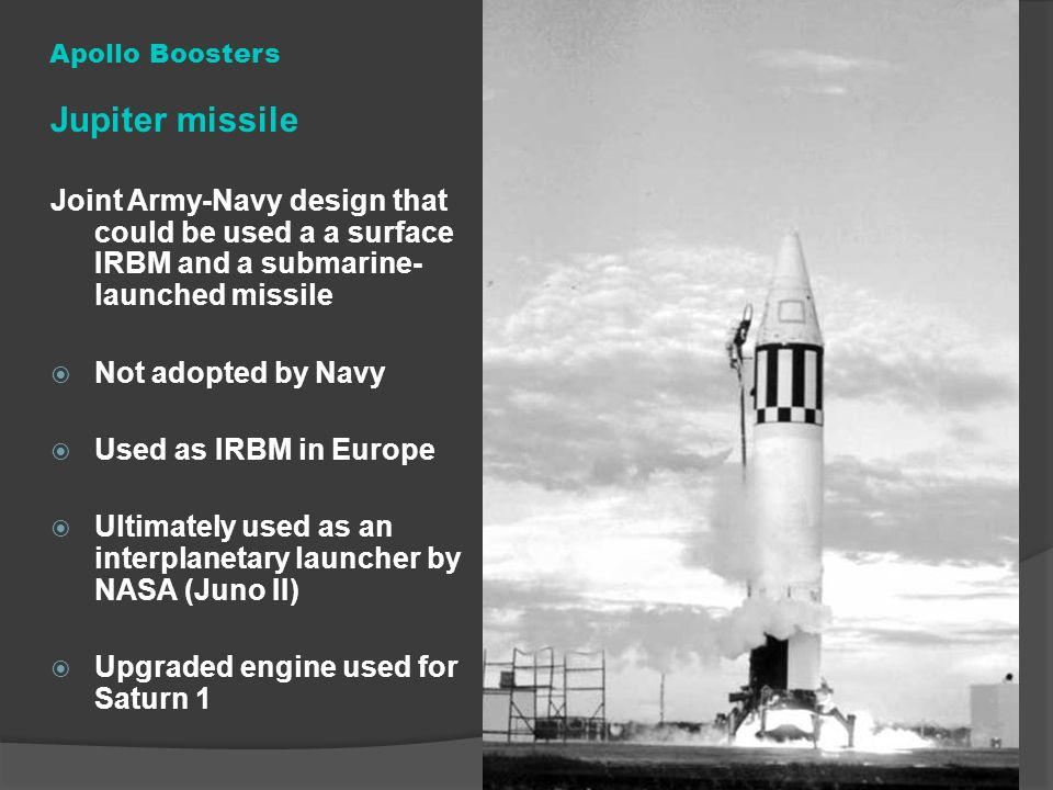 Apollo Boosters Jupiter missile. Joint Army-Navy design that could be used a a surface IRBM and a submarine-launched missile.