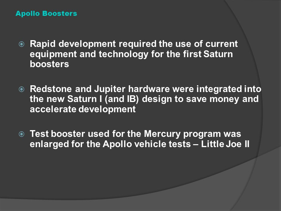 Apollo Boosters Rapid development required the use of current equipment and technology for the first Saturn boosters.
