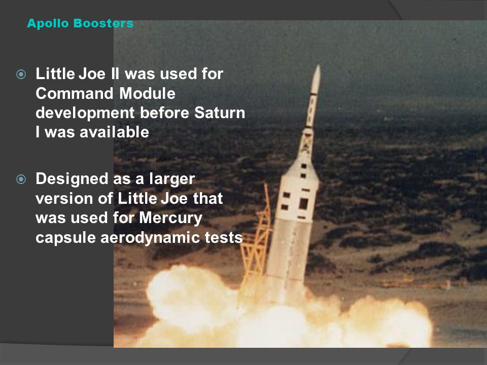 Apollo Boosters Little Joe II was used for Command Module development before Saturn I was available.