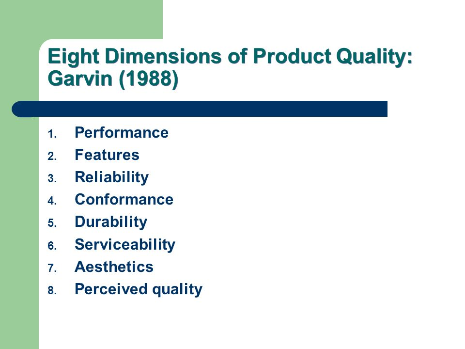 garvin dimensions of quality Eight dimensions of product quality management can be used at a strategic level to analyze quality characteristics the concept was defined by david garvin some of the dimensions are mutually reinforcing, whereas others are not—improvement in one may be at the expense of others understanding the.