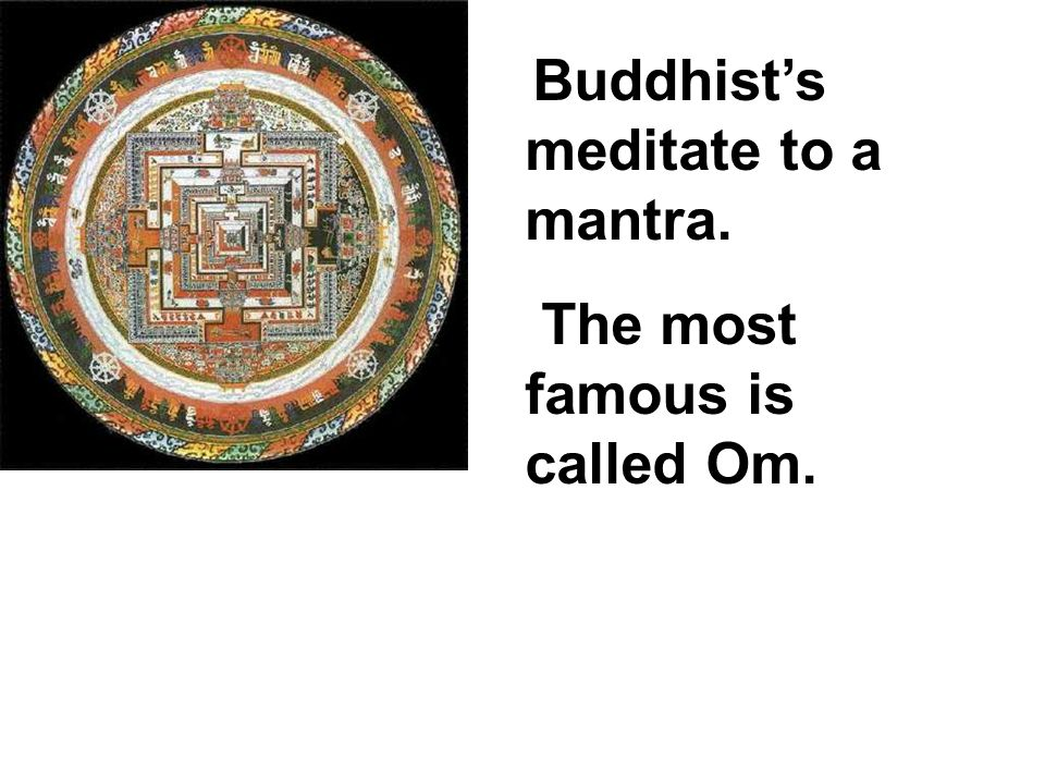 The most famous is called Om.