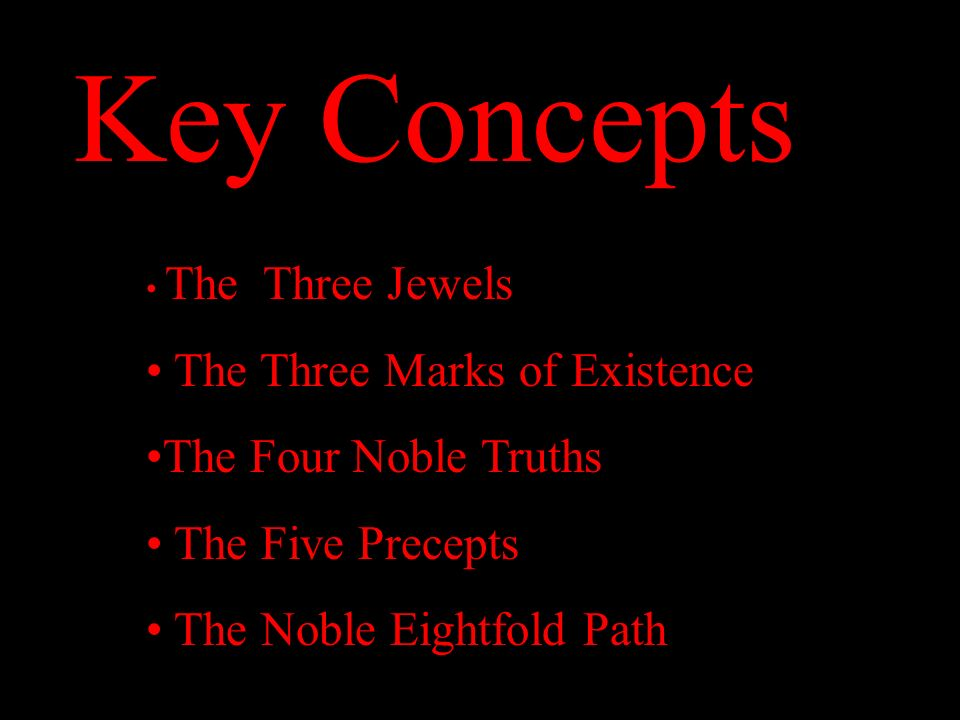 Key Concepts The Three Marks of Existence The Four Noble Truths