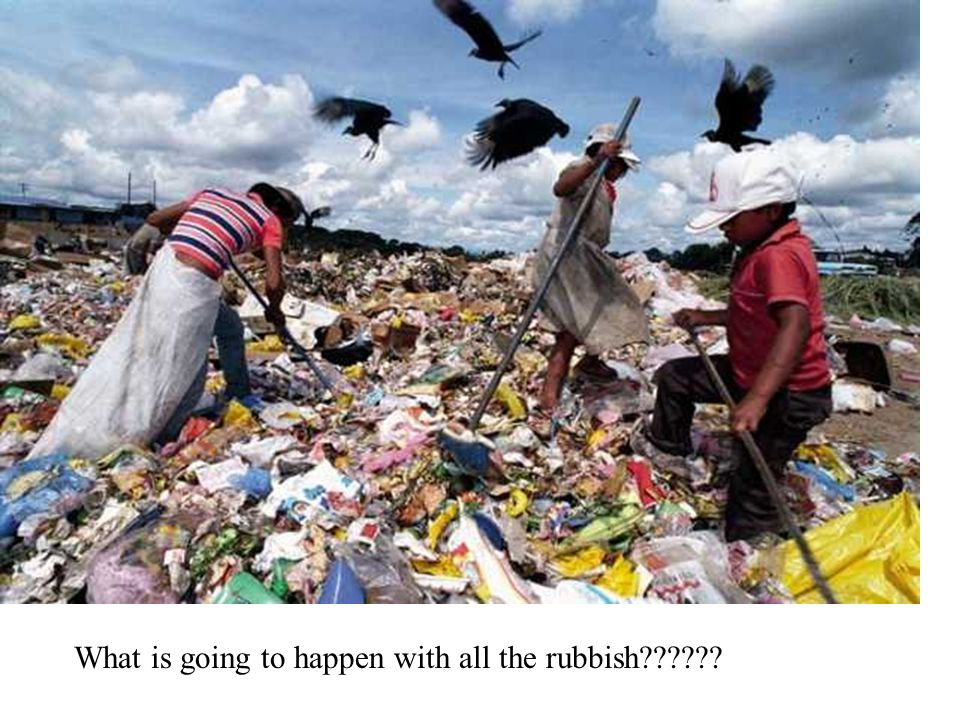 What is going to happen with all the rubbish