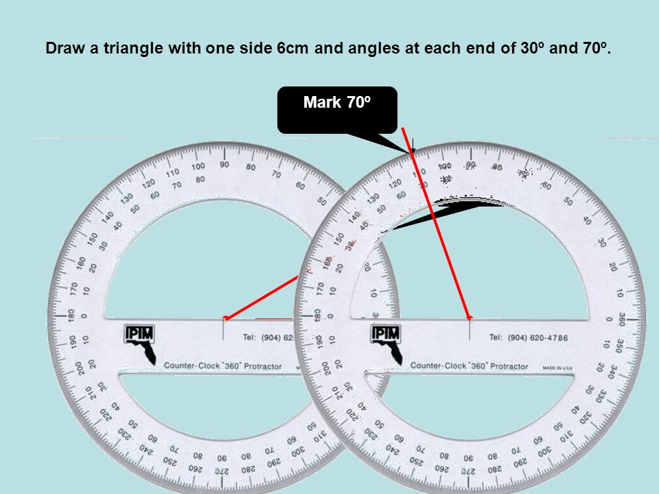 Draw a triangle with one side 6cm and angles at each end of 30º and 70º.