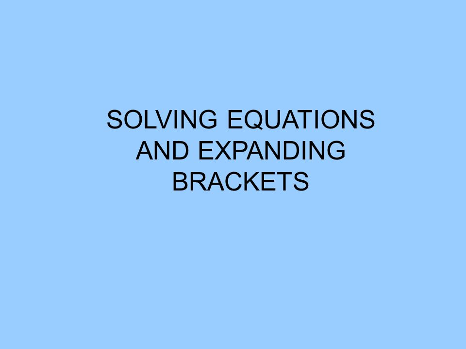 SOLVING EQUATIONS AND EXPANDING BRACKETS