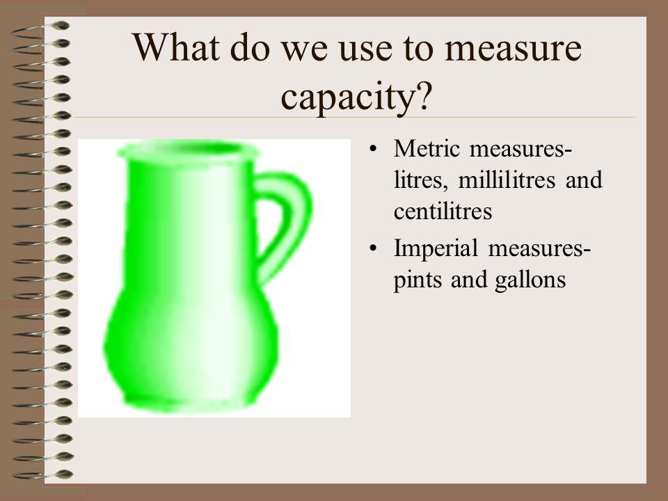 What do we use to measure capacity