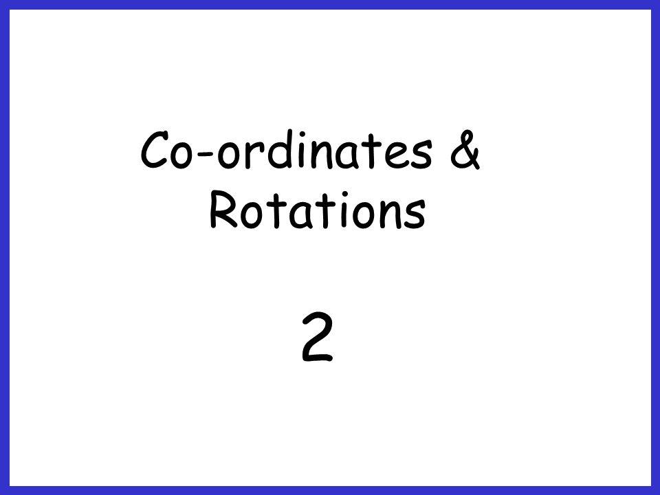 Co-ordinates & Rotations 2
