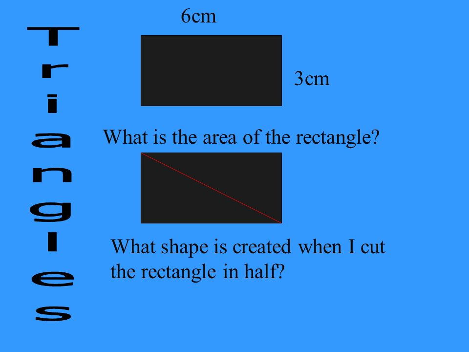 Triangles 6cm 3cm What is the area of the rectangle