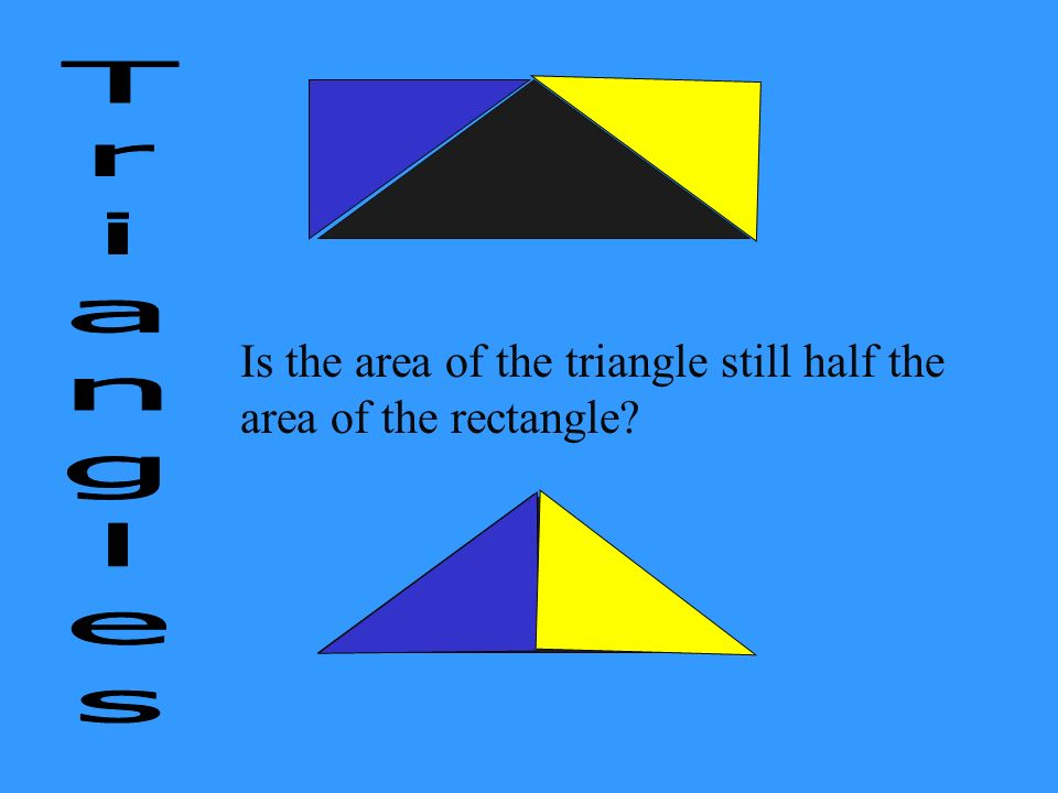 Is the area of the triangle still half the area of the rectangle