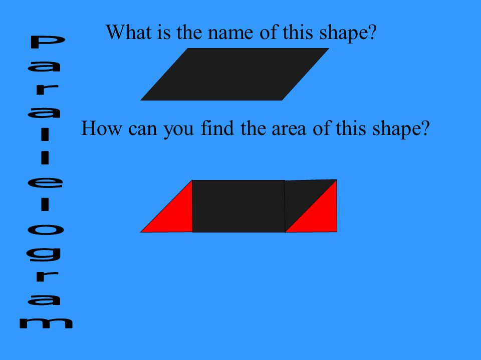 Parallelogram What is the name of this shape