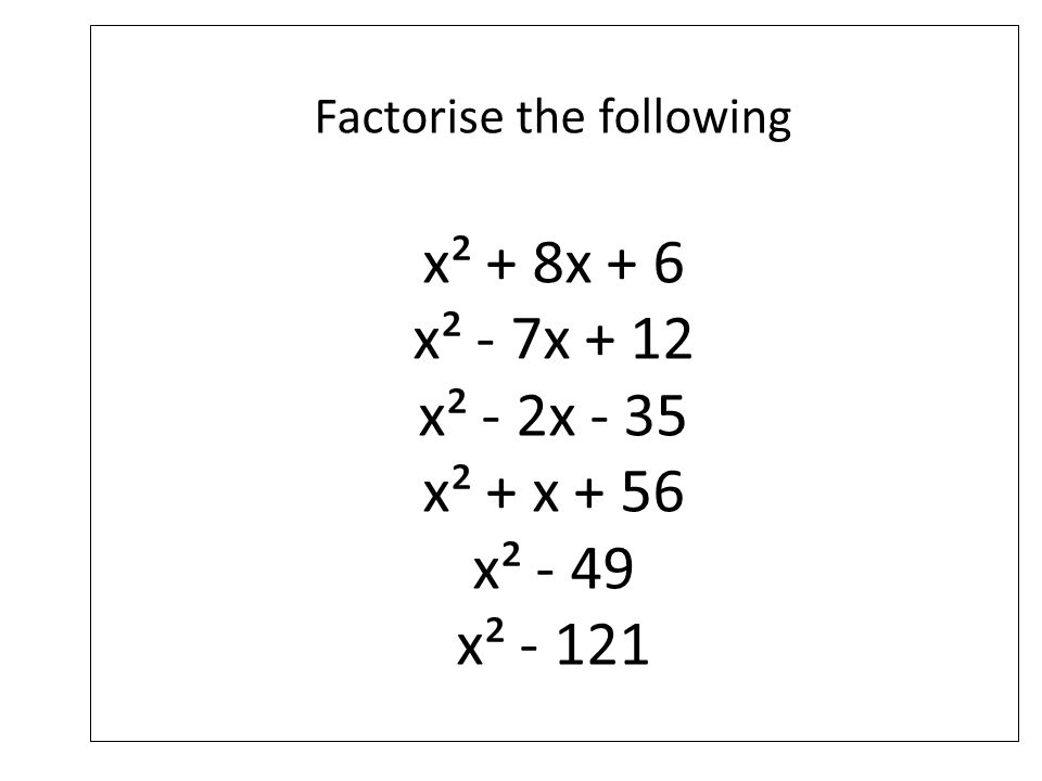 Factorise the following