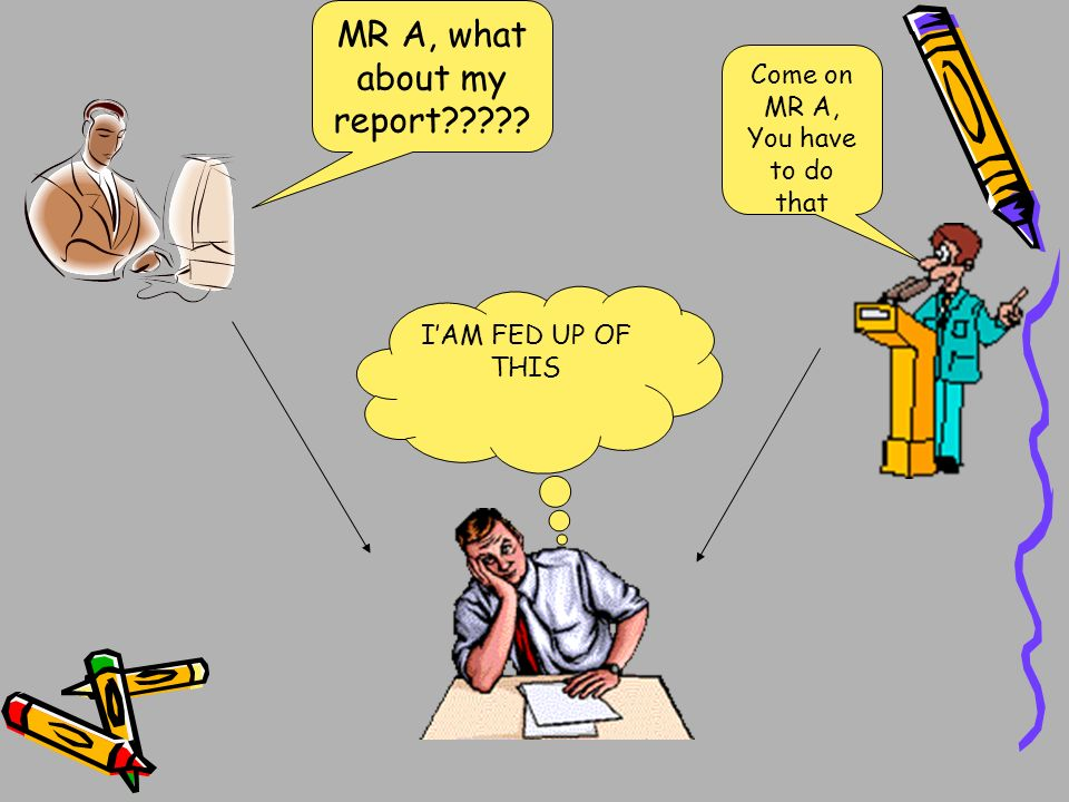 MR A, what about my report
