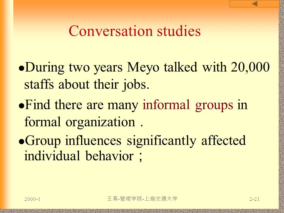 Conversation studies During two years Meyo talked with 20,000 staffs about their jobs. Find there are many informal groups in formal organization .