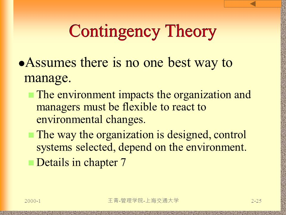 Contingency Theory Assumes there is no one best way to manage.