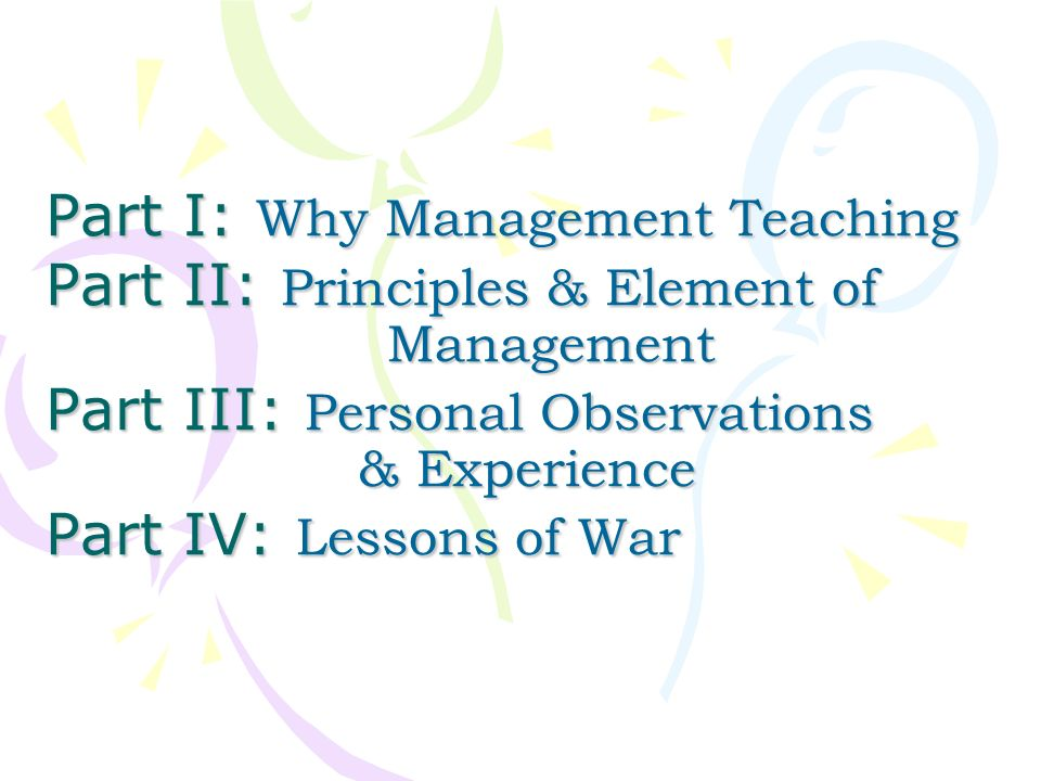 Part I: Why Management Teaching Part II: Principles & Element of