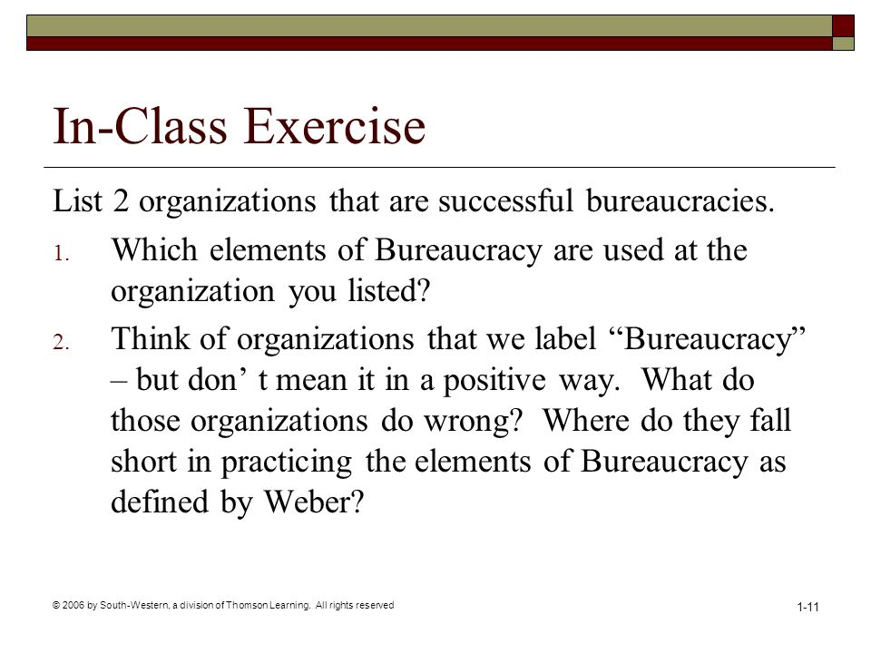 In-Class Exercise List 2 organizations that are successful bureaucracies. Which elements of Bureaucracy are used at the organization you listed