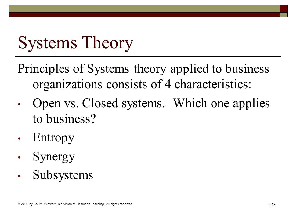 Systems Theory Principles of Systems theory applied to business organizations consists of 4 characteristics: