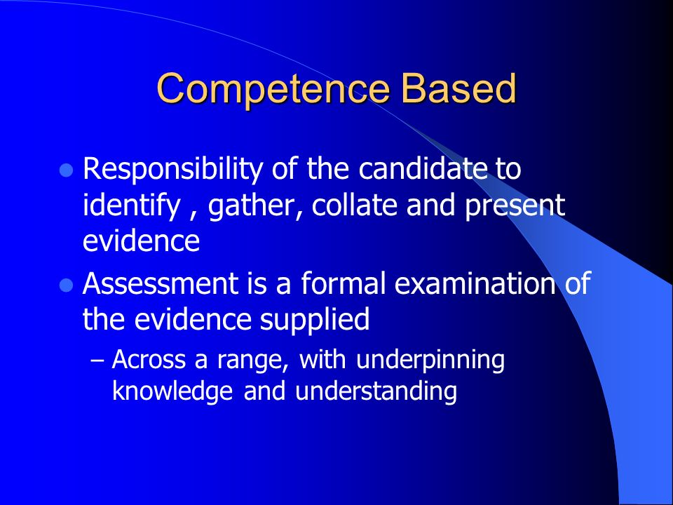 Competence Based Responsibility of the candidate to identify , gather, collate and present evidence.