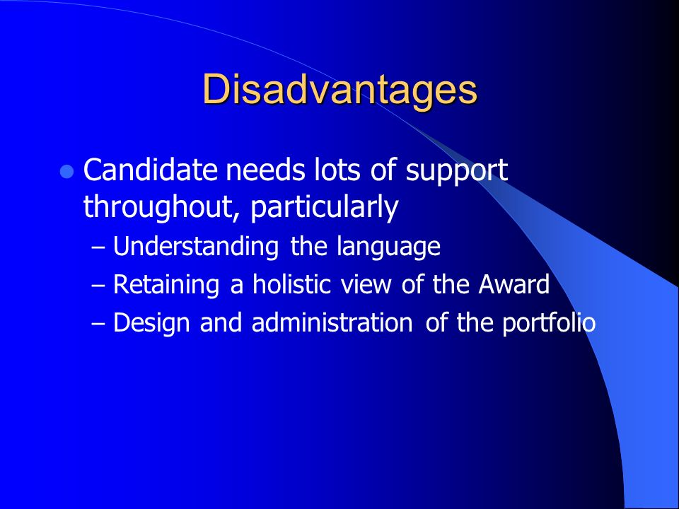 Disadvantages Candidate needs lots of support throughout, particularly
