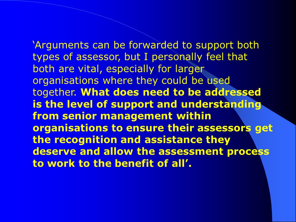 'Arguments can be forwarded to support both types of assessor, but I personally feel that both are vital, especially for larger organisations where they could be used together.