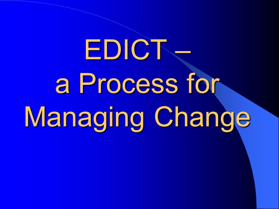 EDICT – a Process for Managing Change
