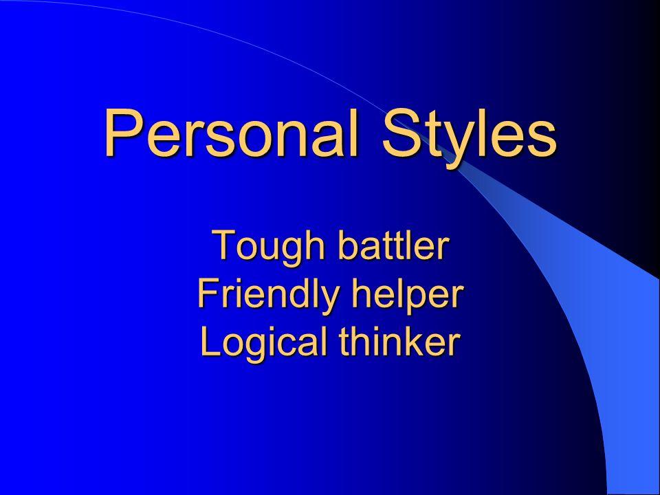 Personal Styles Tough battler Friendly helper Logical thinker