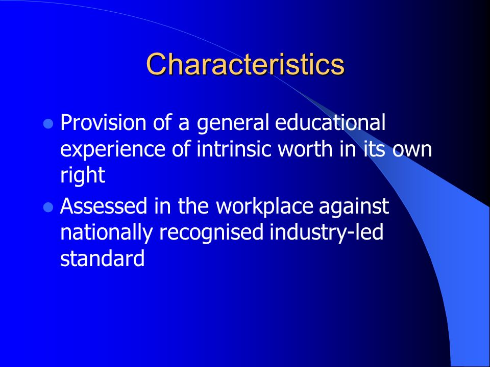 Characteristics Provision of a general educational experience of intrinsic worth in its own right.