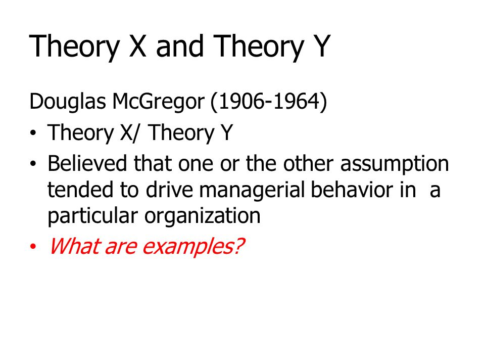 Theory X and Theory Y Douglas McGregor (1906-1964) Theory X/ Theory Y