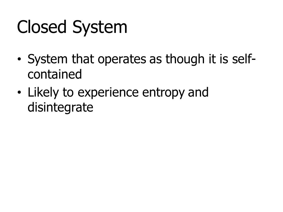 Closed System System that operates as though it is self-contained