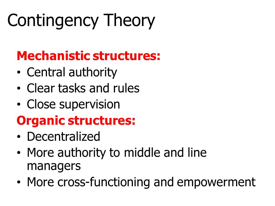 Contingency Theory Mechanistic structures: Central authority
