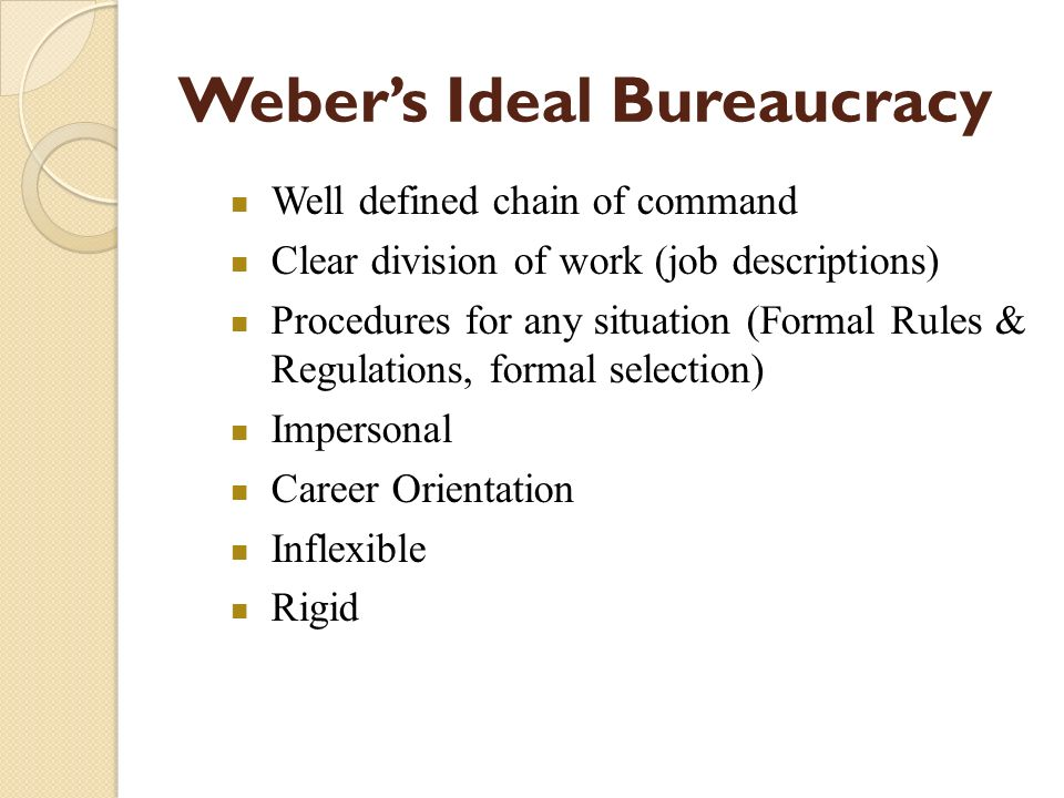 ideal bureaucracy The sociology of max weber but weber described bureaucracy as an ideal type in order to more accurately describe their growth in power and scope in the modern.
