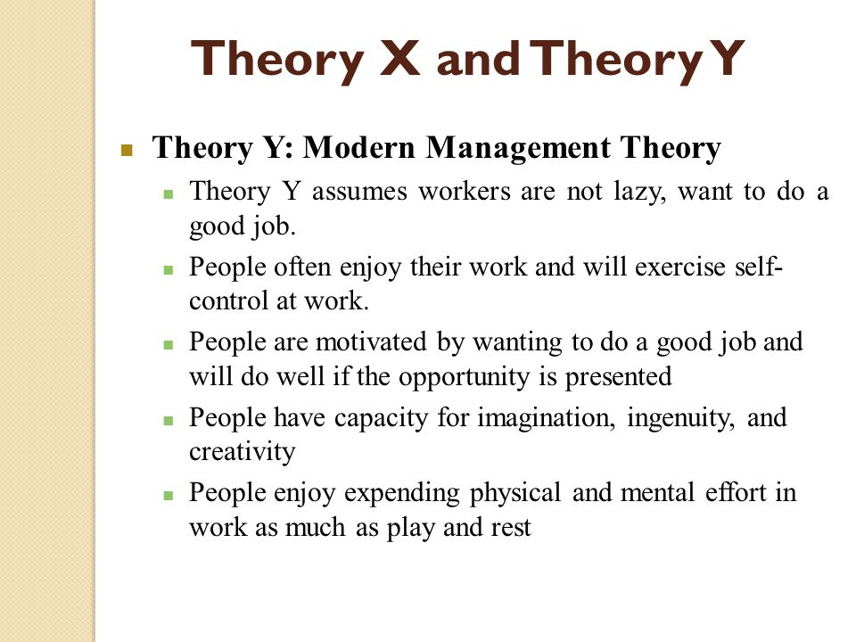 Theory X and Theory Y Theory Y: Modern Management Theory