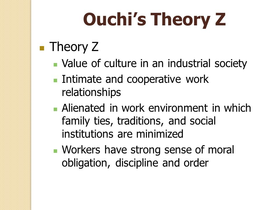 Ouchi's Theory Z Theory Z Value of culture in an industrial society