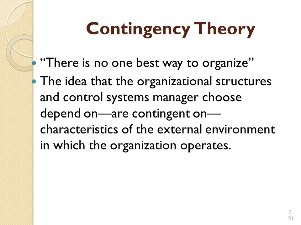 Contingency Theory There is no one best way to organize