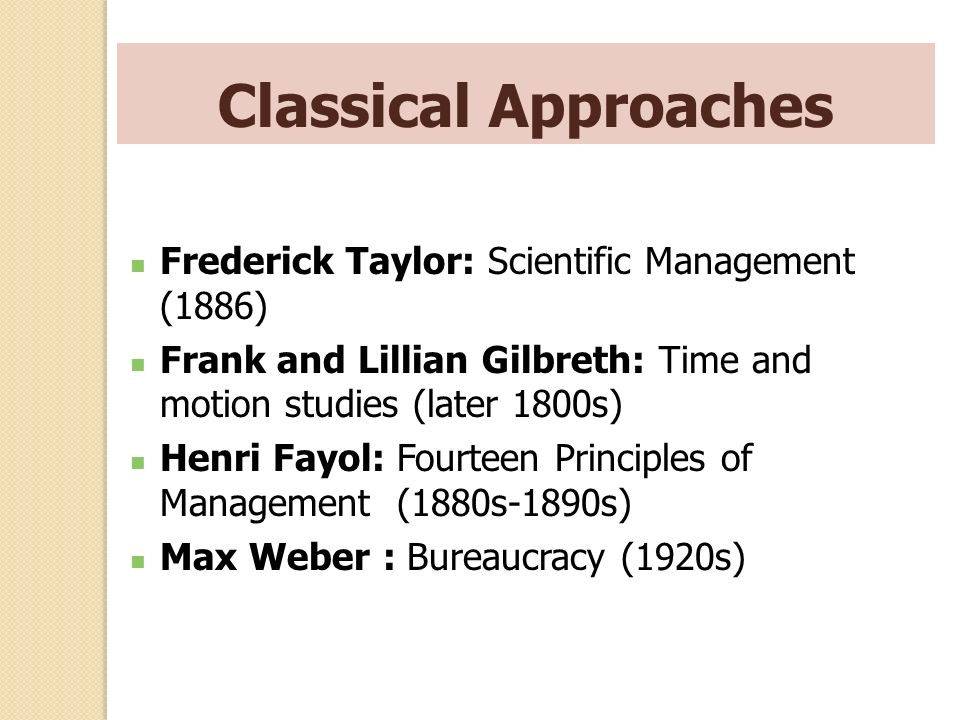 Classical Approaches Frederick Taylor: Scientific Management (1886)