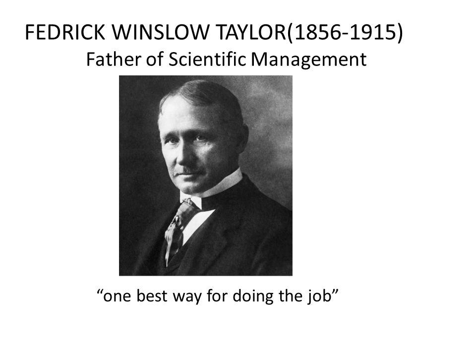 FEDRICK WINSLOW TAYLOR(1856-1915) Father of Scientific Management