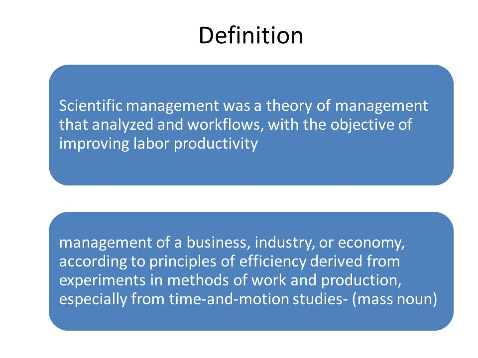 Definition Scientific management was a theory of management that analyzed and workflows, with the objective of improving labor productivity.