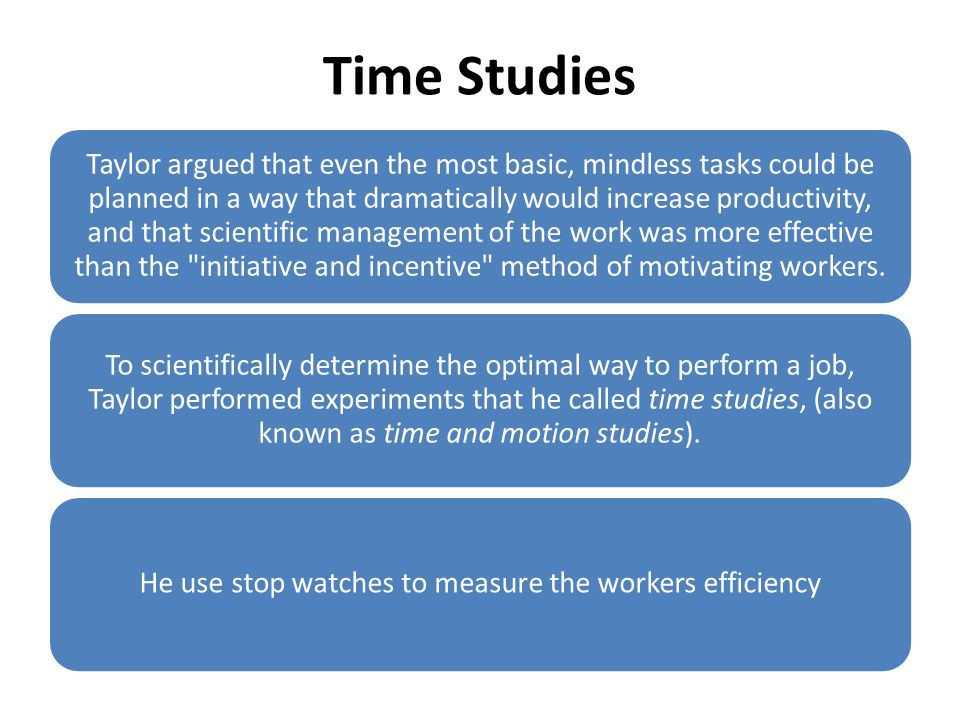 He use stop watches to measure the workers efficiency
