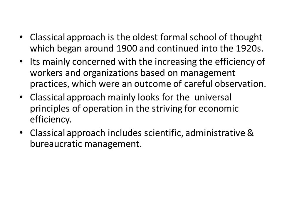 Classical approach is the oldest formal school of thought which began around 1900 and continued into the 1920s.
