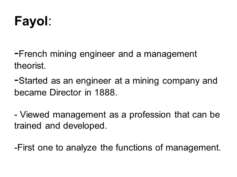 Fayol: -French mining engineer and a management theorist