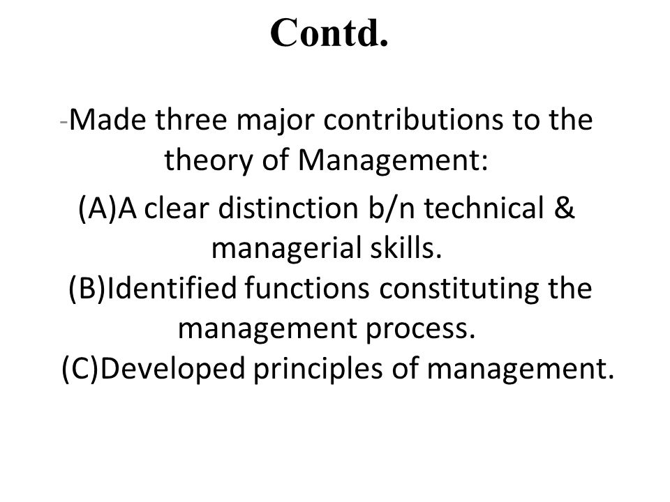 -Made three major contributions to the theory of Management:
